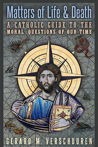 Matters of Life and Death: A Catholic Guide to the Moral Questions of Our Time