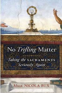 No Trifling Matter: Taking the Sacraments Seriously Again