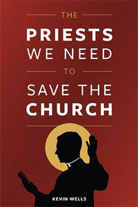 The Priests We Need to Save the Church