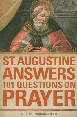 St. Augustine Answers 101 Questions on Prayer