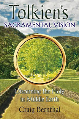 Tolkien's Sacramental Vision: Discerning the Holy in Middle Earth