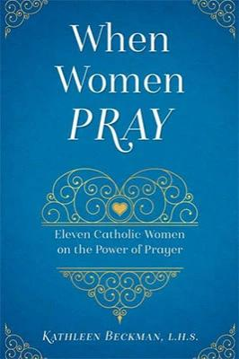 When Women Pray: The Power of a Persevering Feminine Heart