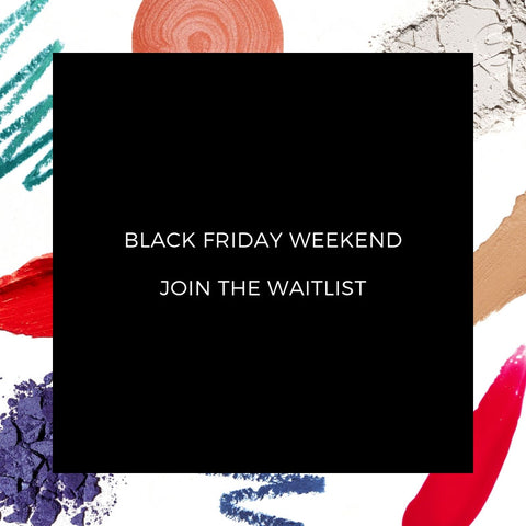 Sign Up For Early Access To Our Black Friday Weekend Offers