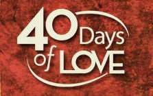 How to Enjoy a Lifetime of Growth: Preparing For 40 Days of Love