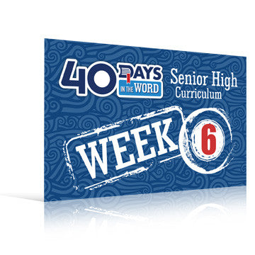 40 Days in the Word: The Book Week 6 Sr High
