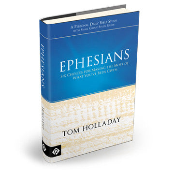 Ephesians: Six Choices For Making the Most of What You've Been Given (Hardcover)