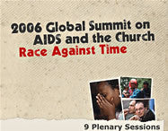 2006 Global Summit on AIDS and the Church: Race Against Time