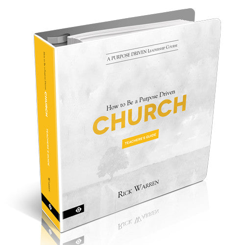 Purpose Driven Leadership Course: How to Be a Purpose Driven Church Teacher's Guide