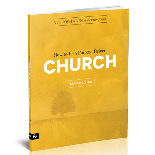 Purpose Driven Leadership Course: How to Be a Purpose Driven Church Learner's Guide