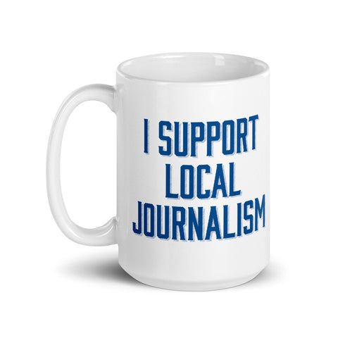Coffee Mug - I Support Local Journalism