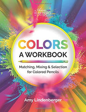 Load image into Gallery viewer, COLORS: A Workbook: Matching, Mixing and Selection for Colored Pencil