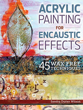 Load image into Gallery viewer, Acrylic Painting for Encaustic Effects: 45 Wax Free Techniques