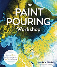 Load image into Gallery viewer, The Paint Pouring Workshop: Learn to Create Dazzling Abstract Art with Acrylic Pouring