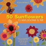 50 Sunflowers to Knit, Crochet & Felt by Kristin Nichoas