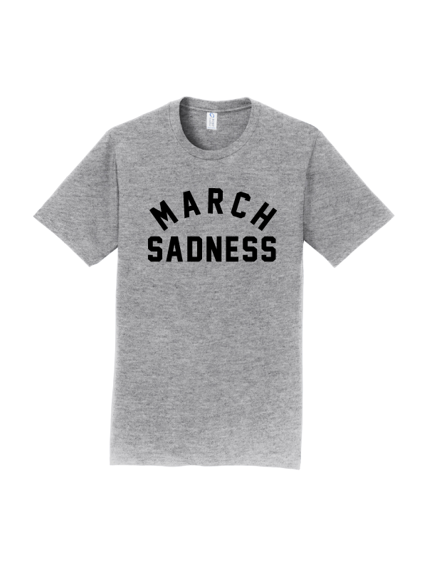March Sadness T-Shirt