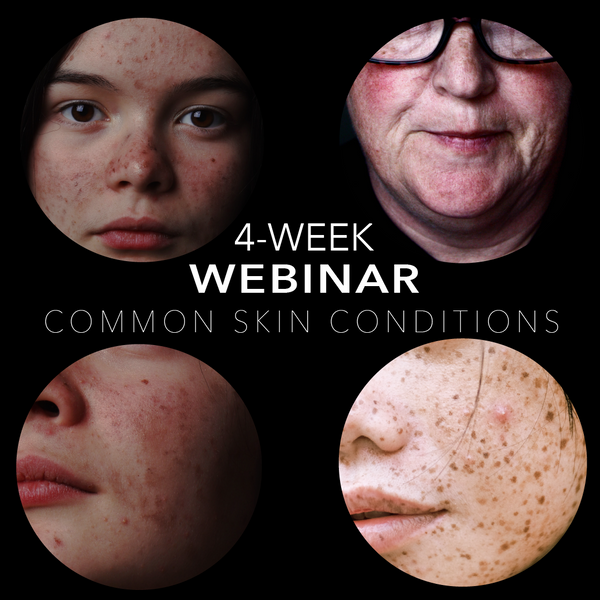 4 Week Live Webinar: Common Skin Conditions