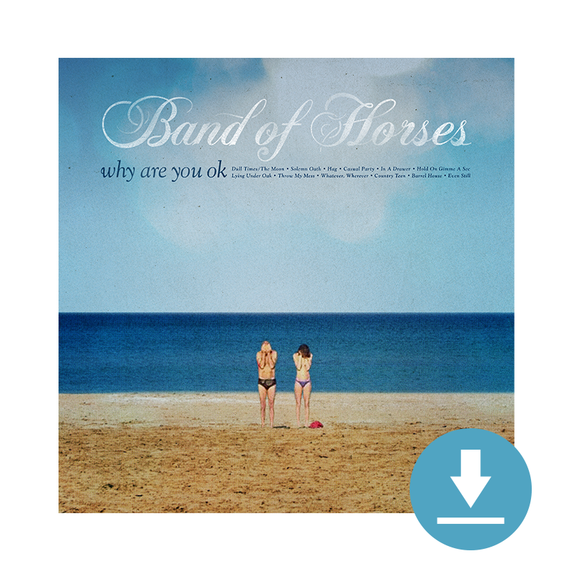 Why Are You OK Digital Download - Band of Horses