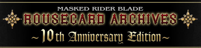 Kamen Rider Blade Rousecard Archives 10th Anniversary Edition
