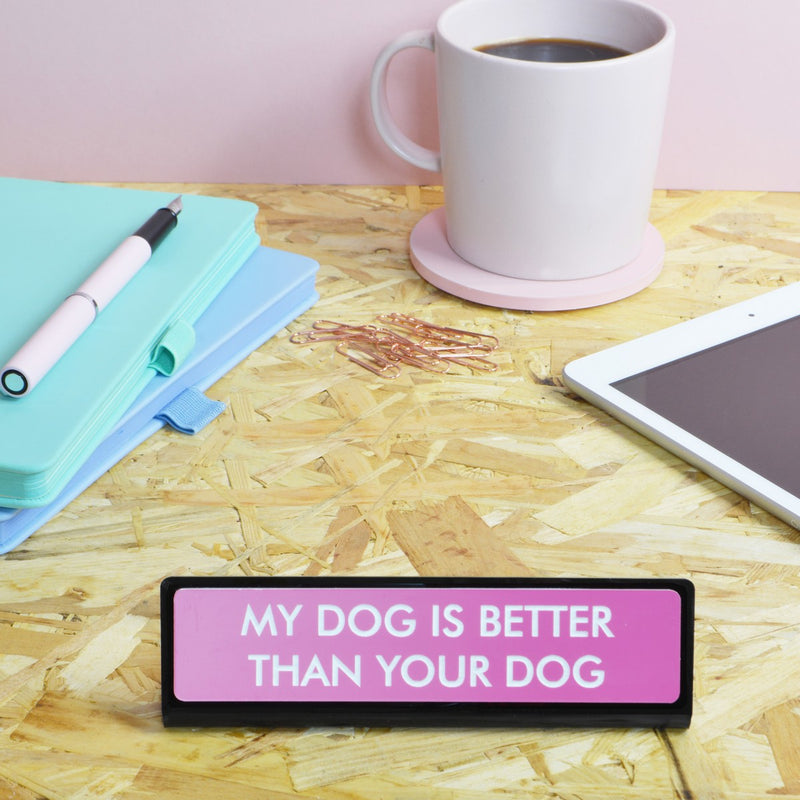 My Dog is Better Than Your Dog Desk Plate Sign