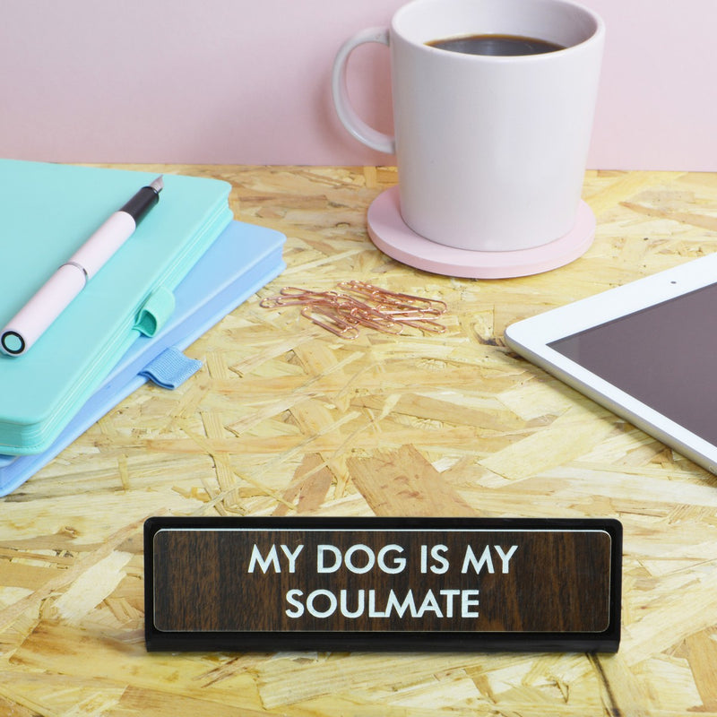 My Dog is My Soulmate Deskplate