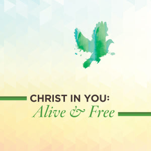 Christ in You: Alive & Free