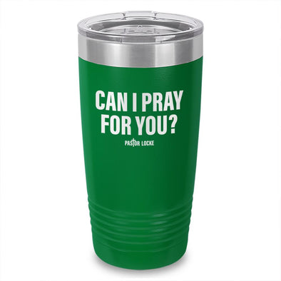 Can I Pray For You Laser Etched Tumbler