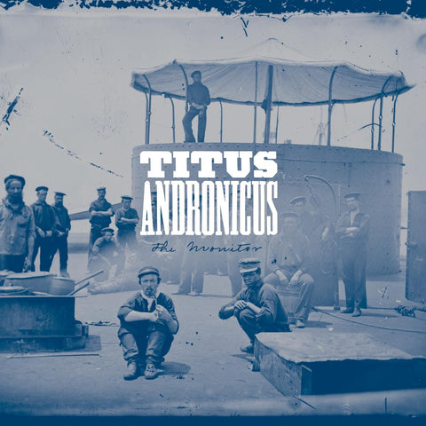 "Titus Andronicus ""The Monitor"""