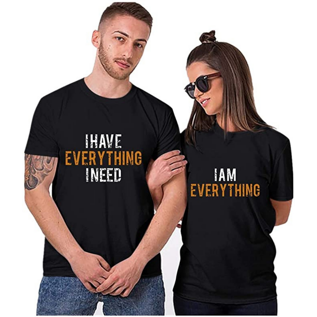 I Have Everything i Need , I am Everything Couples  T-Shirt Combo