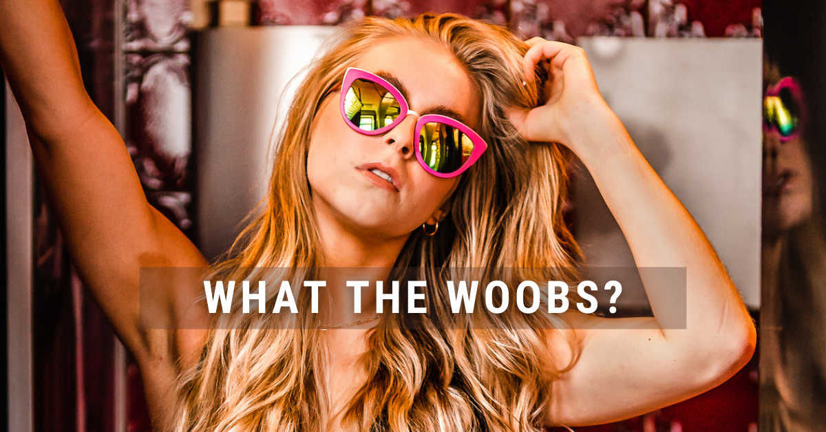 WHAT THE WOOBS?