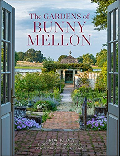 The Gardens of Bunny Mellon by Linda Jane Holden