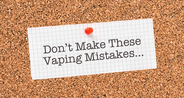 How Not to Use a Vaping Device? Common Mistakes Beginners Make