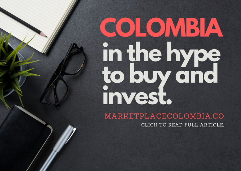 Colombia, in the hype to buy and invest