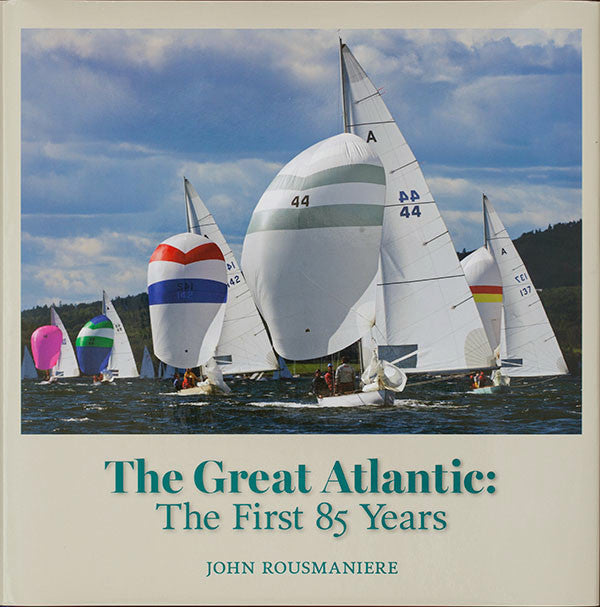 THE GREAT ATLANTIC: The First 85 Years by John Rousmaniere