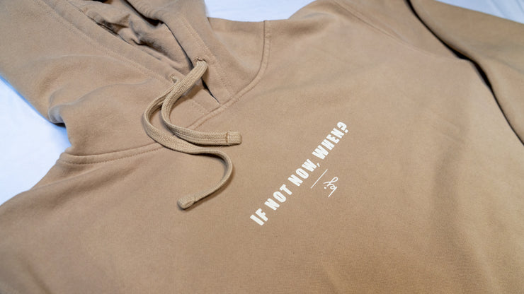 IF NOT NOW, WHEN? HOODIE TAN