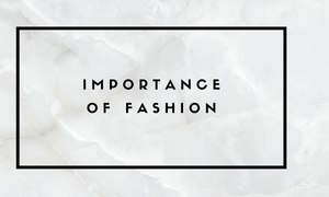 Importance of Fashion