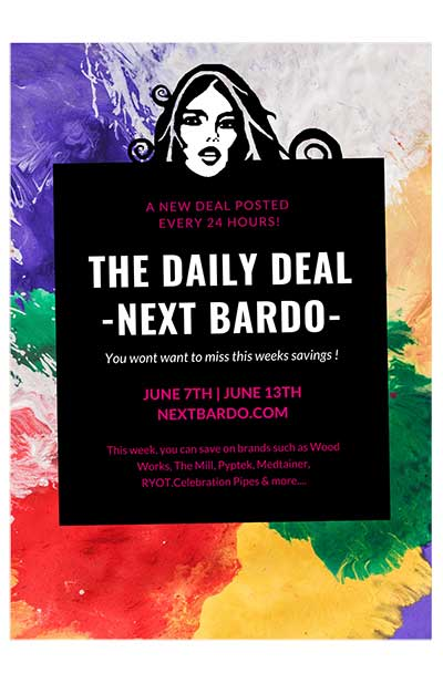 Page 1 - Online Head Shop Next Bardo Daily Deals for June 7th through June 13th 2021