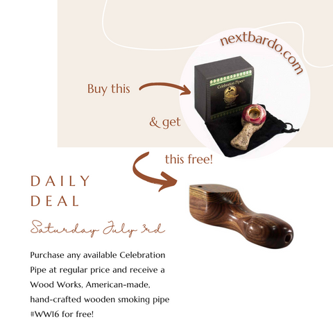 Saturday July 3rd Daily Deal   Purchase a Celebration Pipe and receive a free Wood Works #16 Hand Pipe