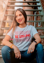 Load image into Gallery viewer, Be Strong T-Shirt