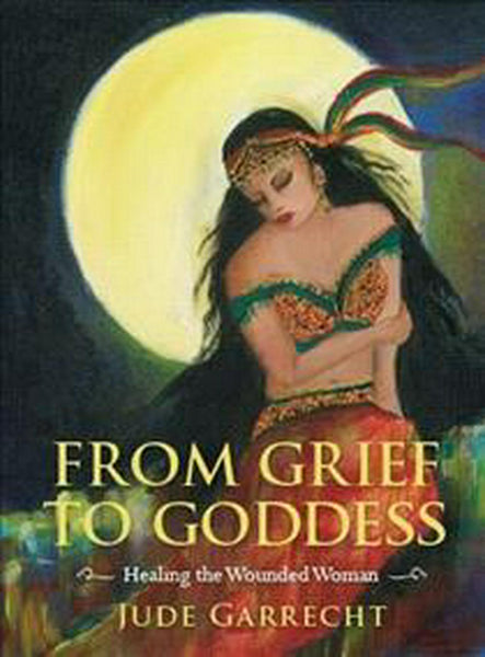 FROM GRIEF TO GODDESS BY JUDE GARRECHT