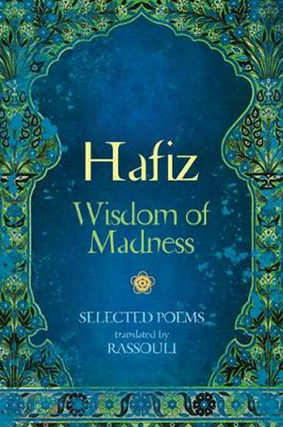 HAFIZ WISDOM OF MADNESS TRANSLATED BY RASSOULI