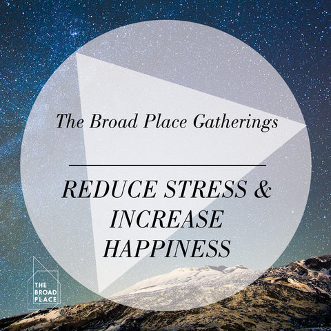 The Broad Place Gathering Audio Talk - Decreasing Stress and Increasing Happiness