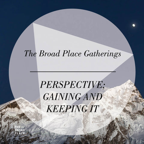 The Broad Place Gathering Audio Talk - Perspective