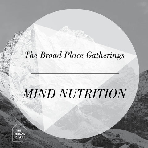 The Broad Place Gathering Audio Talk - Mind Nutrition