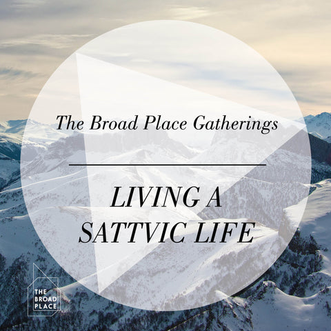 The Broad Place Gathering Audio Talk - Living A Sattvic Life