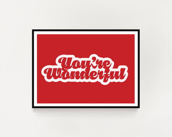 'You're Wonderful' Print