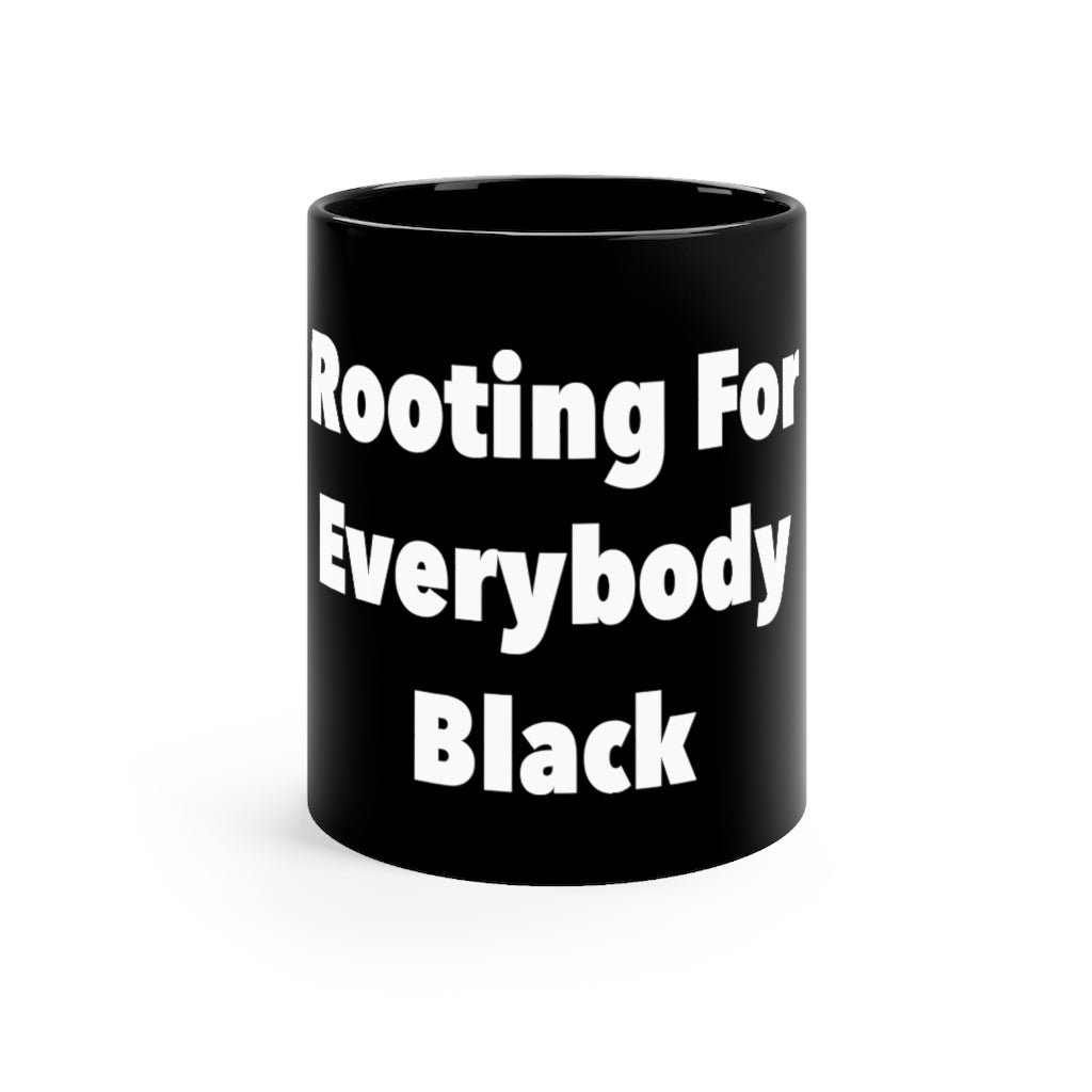 Rooting For Everybody Black Coffee Mug