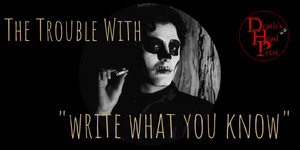 "The Trouble With ""Write What You Know"" by Vicente Francisco Garcia"