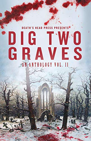 Dig Two Graves: An Anthology, Vol II