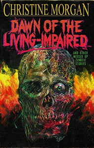 Dawn of the Living Impaired and Other Messed Up Zombie Stories
