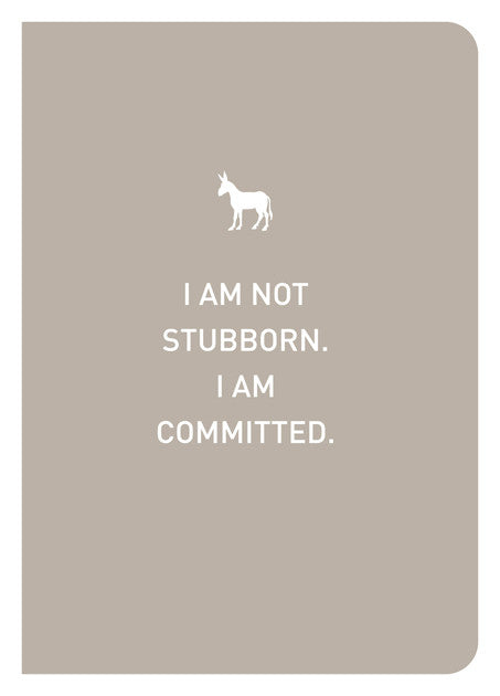 NOT STUBBORN